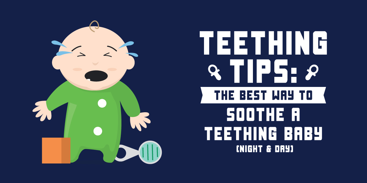 Teething Tips: The Best Way To Soothe A Teething Baby (Night & Day)