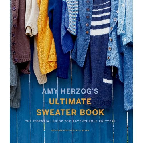 Amy Herzog's Sweater Sourcebook: The Ultimate Guide for Adventurous Knitters
