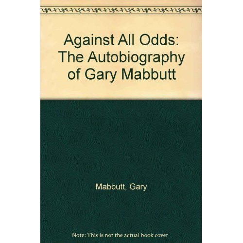 AGAINST ALL ODDS: THE AUTOBIOGRAPHY OF GARY MABBUTT.
