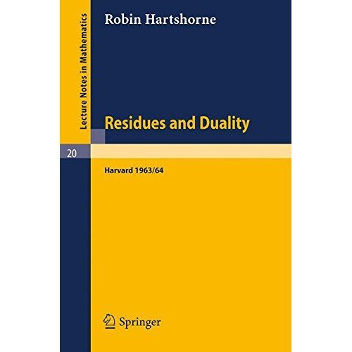 Residues and Duality: Lecture Notes of a Seminar on the Work of A. Grothendieck, Given at Harvard 1963 /64 (Lecture Notes in Mathematics)