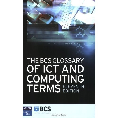 The Bcs Glossary of It and Computing Terms