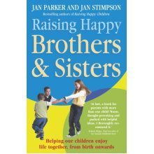 Raising Happy Brothers and Sisters: Helping Our Children Enjoy Life Together, from Birth Onwards (Paperback)