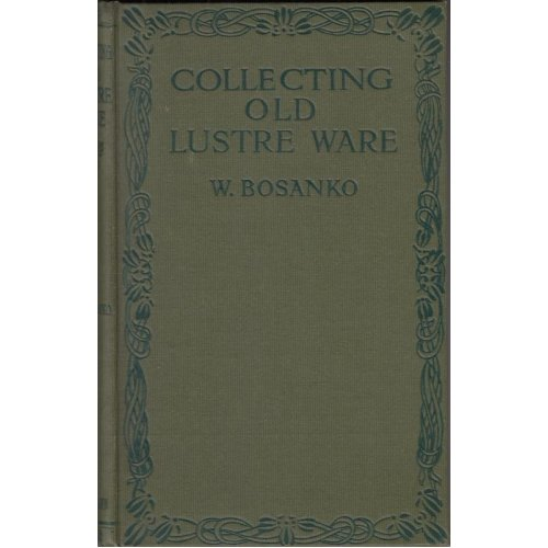 Collecting Old Lustre Ware , W Bosanko