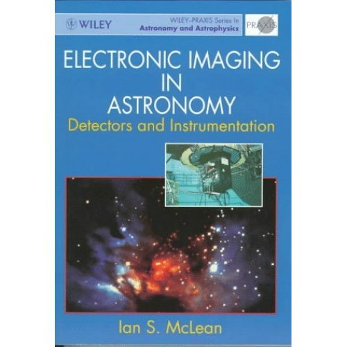 Electronic Imaging in Astronomy: Detectors and Instrumentation (Wiley-Praxis Series in Astronomy & Astrophysics)