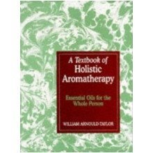A Textbook of Holistic Aromatherapy: Essential Oils for the Whole Person