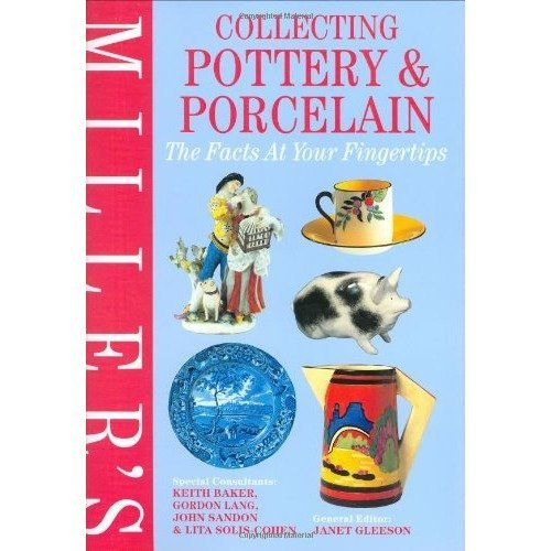 Miller's Collecting Pottery and Porcelain: the Facts at Your Fingertips
