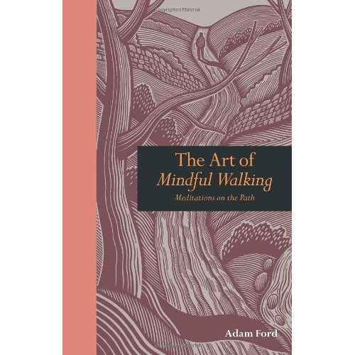 The Art of Mindful Walking: Meditations on the Path (Mindfulness)