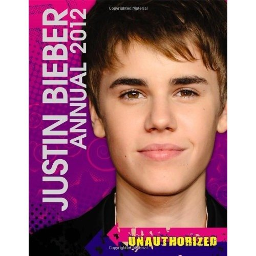 Justin Bieber Annual 2012: Unauthorized (annuals 2012)