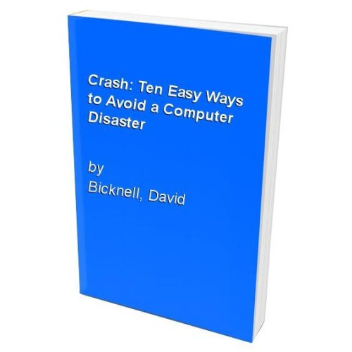 Crash: Ten Easy Ways to Avoid a Computer Disaster