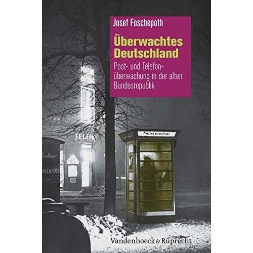 Uberwachtes Deutschland: Post- Und Telefonuberwachung in Der Alten Bundesrepublik