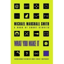 What You Make It: Selected Short Stories (Paperback)
