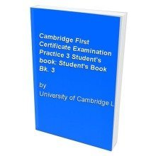 Cambridge First Certificate Examination Practice 3 Student's Book: Student's Book Bk. 3