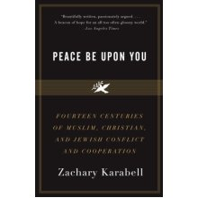 Peace Be Upon You: Fourteen Centuries of Muslim, Christian, and Jewish Conflict and Cooperation