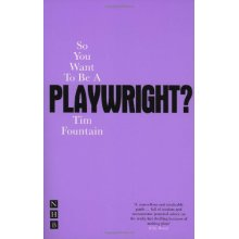 So You Want to Be a Playwright?: How to Write a Play and Get It Produced