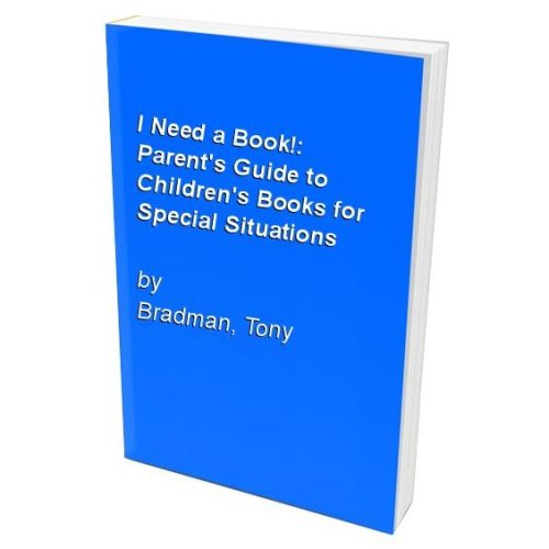 I Need a Book!: Parent's Guide to Children's Books for Special Situations