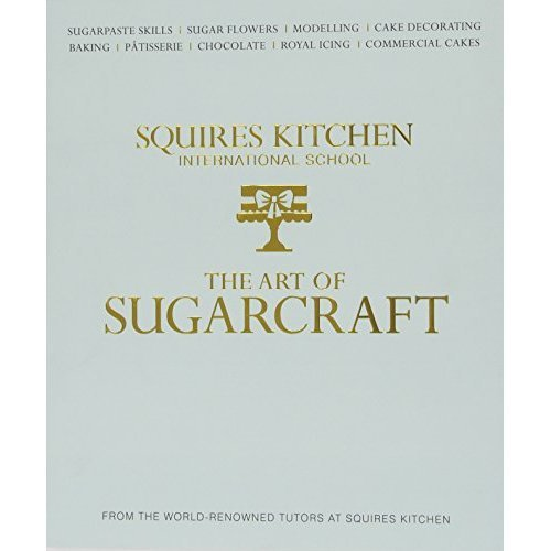 The Art of Sugarcraft: Sugarpaste Skills, Sugar Flowers, Modelling, Cake Decorating, Baking, Patisserie, Chocolate, Royal Icing and Commercial Cak...