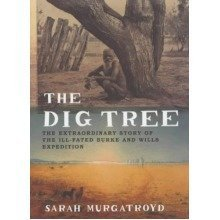 The Dig Tree: the Extraordinary Story of the Burke and Wills Expedition