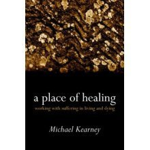 A Place of Healing: Working with Suffering in Living and Dying
