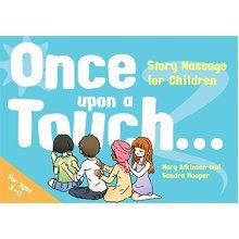 Once Upon a Touch...: Story Massage for Children (Story Massage Book)