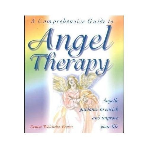 A Comprehensive Guide to Angel Therapy: Angelic Guidance to Enrich and Improve Your Life