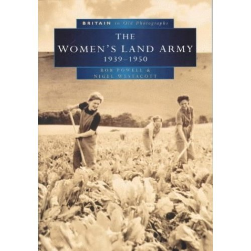 The Women's Land Army 1939-1950 - Britain in Old Photographs