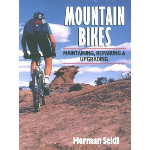 Mountain Bikes: Maintaining, Repairing and Upgrading