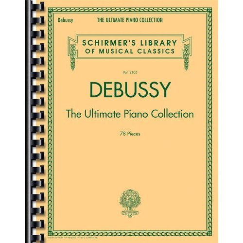 Debussy: The Ultimate Piano Collection: 2105 (Schirmer's Library of Musical Classics)