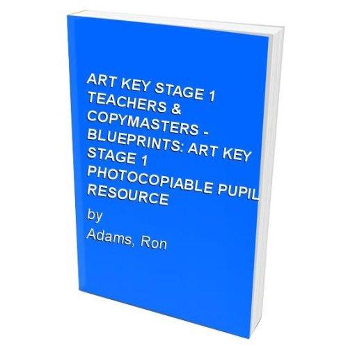 ART KEY STAGE 1 TEACHERS & COPYMASTERS - BLUEPRINTS: ART KEY STAGE 1 PHOTOCOPIABLE PUPIL RESOURCE
