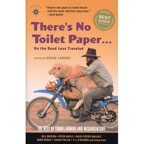There's No Toilet Paper on the Road Less Traveled: The Best of Travel Humor and Misadventure (Travelers' Tales Guides)