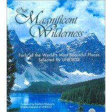 Our Magnificent Wilderness: Forty of the World's Most Beautiful Places Selected by UNESCO