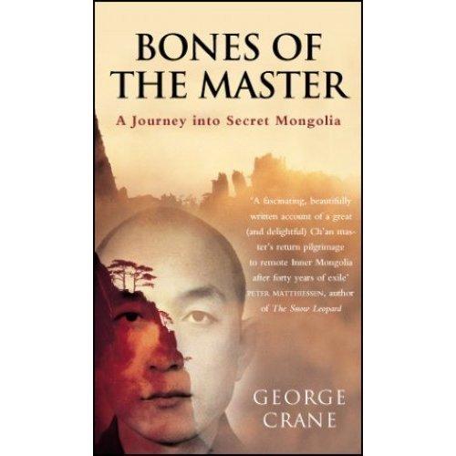 Bones of the Master A Journey into Secret Mongolia