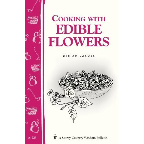 Cooking with Edible Flowers: Storey's Country Wisdom Bulletin A.223 (Storey Country Wisdom Bulletin)