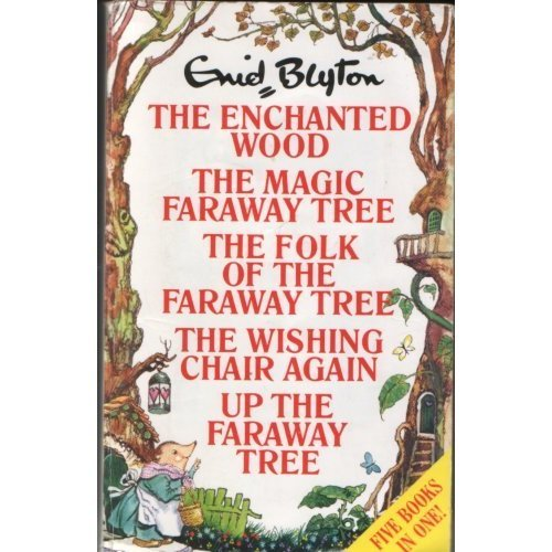 Five Books in One: The Enchanted Wood / The Magic Faraway Tree / The Folk of the Faraway Tree / The Wishing Chair Again / Up the Faraway Tree