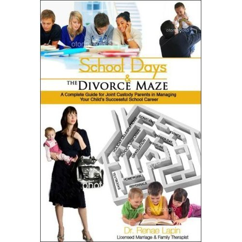 School Days & the Divorce Maze: A Complete Guide for Joint Custody Parents in Managing Your Child's Successful School Career
