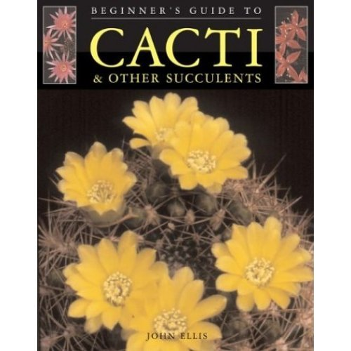 Beginner's Guide to Cacti & Other Succulents (Beginner's Guides (Sterling Publishing))
