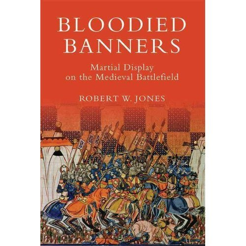 Bloodied Banners: Martial Display on the Medieval Battlefield