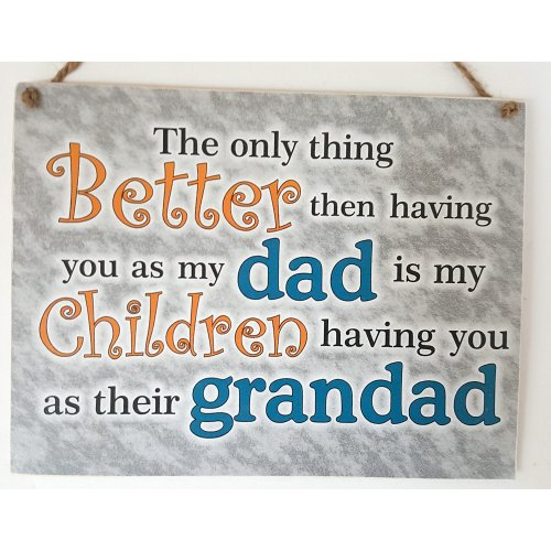 HmHome The only thing better than having you as my Dad is my children having you as their grandad, Birthday Christmas plaque sign Gift fathers day