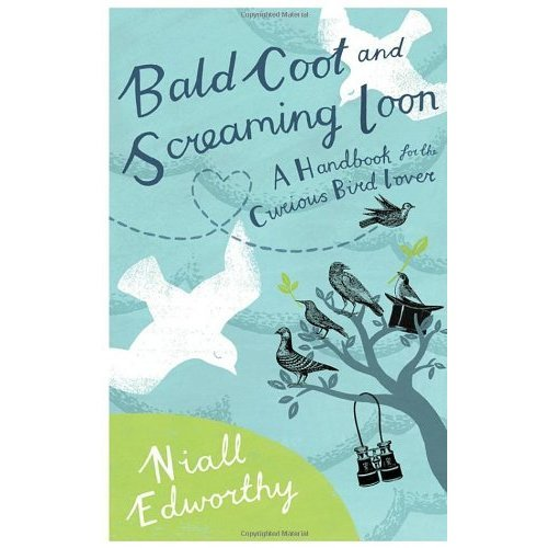 Bald Coot and Screaming Loon: A handbook for the curious bird lover